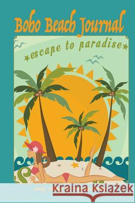 Boho Beach Journal: Escape to Paradise Sandy Mahony Mary Lou Brown 9781537491004