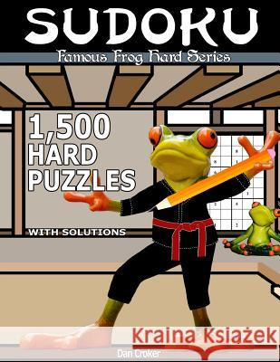 Famous Frog Sudoku 1,500 Hard Puzzles with Solutions: A Hard Series Book Dan Croker 9781537494760