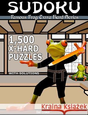 Famous Frog Sudoku 1,500 Extra Hard Puzzles with Solutions: An Extra Hard Series Book Dan Croker 9781537494838