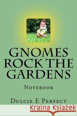 Gnomes Rock the Gardens: Notebook MS Dulcie Elaine Perfect 9781537508399