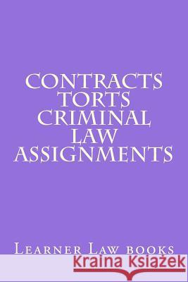 Contracts Torts Criminal Law Assignments: Theories and Principles of Law and Legal Argument as They Should Be Applied. Includes Explained Multi Choice Learner Law Books 9781537530543