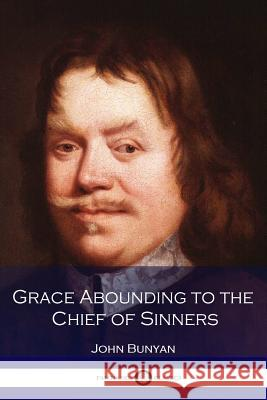 Grace Abounding to the Chief of Sinners John Bunyan 9781537545226