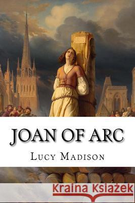 Joan of Arc Lucy Foster Madison 9781537563664