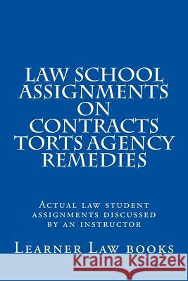 Law School Assignments on Contracts Torts Agency Remedies: Actual Law Student Assignments Discussed by an Instructor Learner Law Books 9781537572130