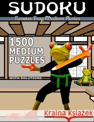 Famous Frog Sudoku 1,500 Medium Puzzles with Solutions: A Medium Series Book Dan Croker 9781537576657