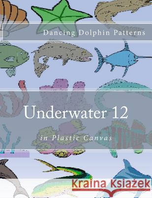Underwater 12: In Plastic Canvas Dancing Dolphin Patterns 9781537583310