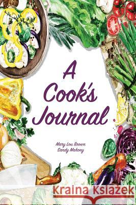 A Cook's Journal Mary Lou Brown Sandy Mahony 9781537607665