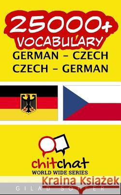 25000+ German - Czech Czech - German Vocabulary Gilad Soffer 9781537614250