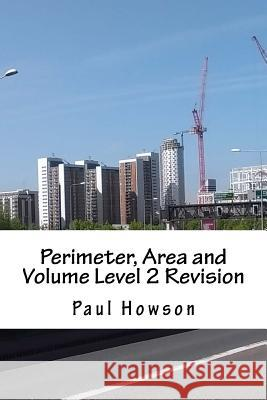 Perimeter, Area and Volume Level 2 Revision Paul Howson 9781537637402