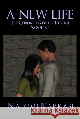 A New Life: The Chronicles of the Reverie, Novella 1 Natomi Karkael 9781537646831