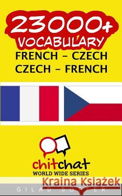 23000+ French - Czech Czech - French Vocabulary Gilad Soffer 9781537652795