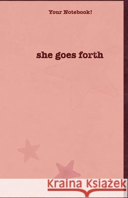 Your Notebook! She Goes Forth: And She Blesses the World Mary Hirose 9781537703299