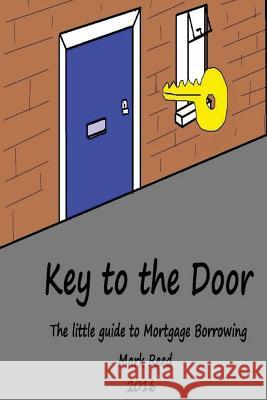 Key to the Door: The Little Guide to Mortgage Borrowing Mark Reed 9781537720562