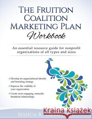 The Fruition Coalition Marketing Plan Workbook Jessica R. Dreistadt 9781537726854