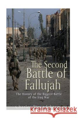 The Second Battle of Fallujah: The History of the Biggest Battle of the Iraq War Charles River Editors 9781537731483