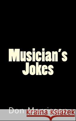 Musician's Jokes Don Morrisson 9781537763811