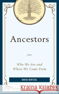Ancestors: Who We Are and Where We Come from David Hertzel 9781538104361