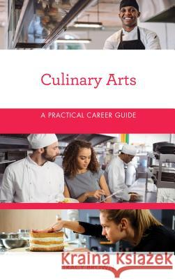 Culinary Arts: A Practical Career Guide Tracy Brown 9781538111734