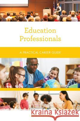 Education Professionals: A Practical Career Guide Kezia Endsley 9781538111758