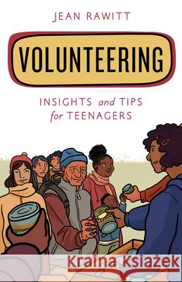 Volunteering: Insights and Tips for Teenagers Jean Rawitt 9781538129753