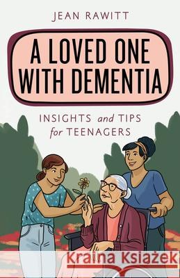 A Loved One with Dementia: Insights and Tips for Teenagers Jean Rawitt 9781538136980