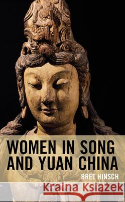 Women in Song and Yuan China Bret Hinsch 9781538144916