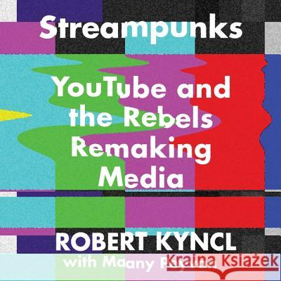 Streampunks: Youtube and the Rebels Remaking Media - audiobook Robert Kyncl 9781538428450