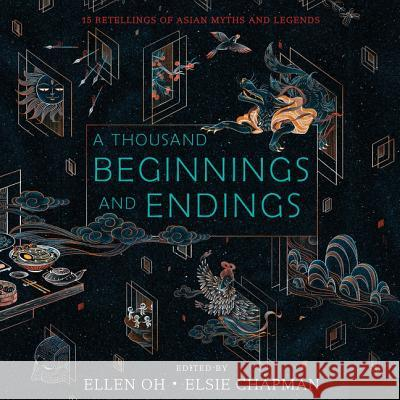 A Thousand Beginnings and Endings: 15 Retellings of Asian Myths and Legends - audiobook Elsie Chapman Ellen Oh 9781538550670