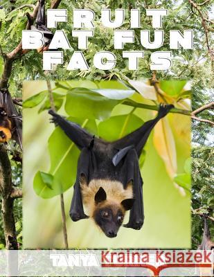 Fruit Bat Fun Facts: Do Your Kids Know This? a Children's Picture Book Tanya Turner 9781539005995