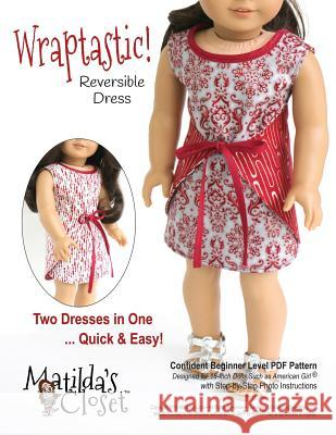 Wraptastic! Reversible Dress: Confident Beginner-Level Sewing Pattern for 18-Inch Dolls Kristin Rutten 9781539019077