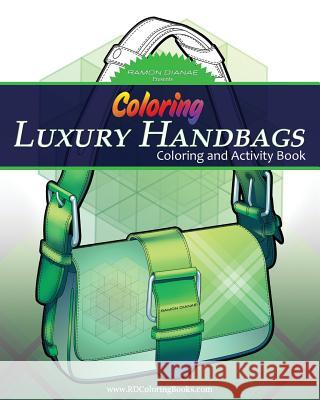 Coloring Luxury Handbags: Adult Coloring and Activity Book Christopher R. Anderson 9781539037460