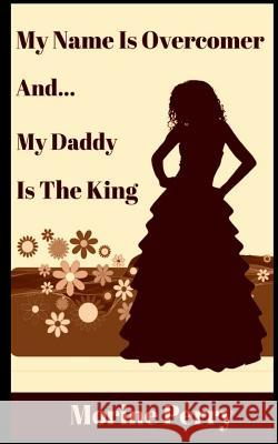 My Name Is Overcomer: And... My Daddy Is the King. Morine Perry 9781539093503