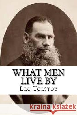 What Men Live by Leo Tolstoy 9781539126089