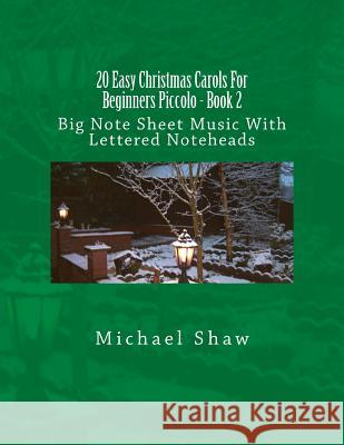 20 Easy Christmas Carols for Beginners Piccolo - Book 2: Big Note Sheet Music with Lettered Noteheads Michael Shaw 9781539153788