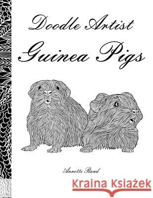 Doodle Artist - Guinea Pigs: A Colouring Book for Grown Ups Annette Rand 9781539162339