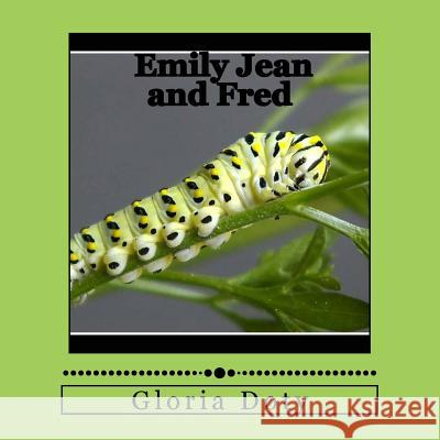 Emily Jean and Fred: One Generation of Monarch Butterflies Gloria Doty 9781539167426