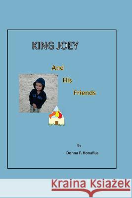 King Joey and His Friends MS Donna F. Honafius 9781539177760