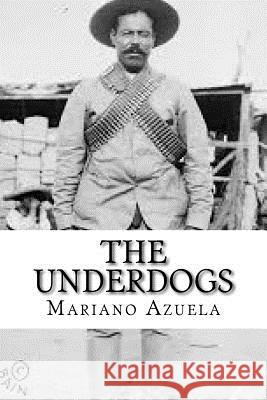 The Underdogs Mariano Azuela 9781539186830