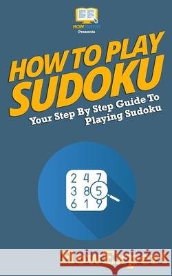 How to Play Sudoku Howexpert Press 9781539314769