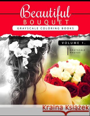 Beautiful Bouquet Grayscale Coloring Book Vol.1: The Grayscale Flower Fantasy Coloring Book: Beginner's Edition Grayscale Team Beginner 9781539386094