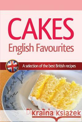 Cakes, British Favourites: A Selection of the Best British Recipes Diana Baker 9781539413615