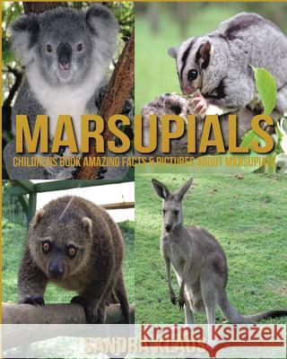 Childrens Book: Amazing Facts & Pictures about Marsupials Sandra Klaus 9781539437819