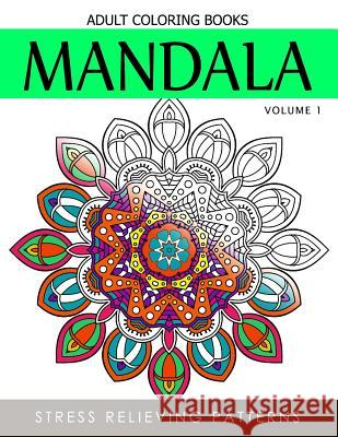 Mandala Adult Coloring Books Vol.1: Masterpiece Pattern and Design, Meditation and Creativity 2017 Terry J. Burg 9781539489054
