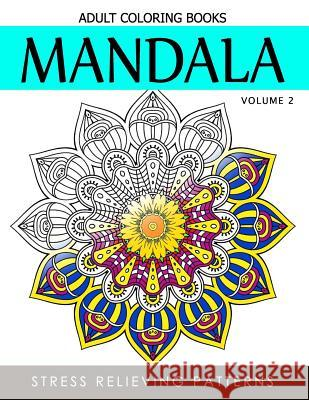 Mandala Adult Coloring Books Vol.2: Masterpiece Pattern and Design, Meditation and Creativity 2017 Terry J. Burg 9781539489061