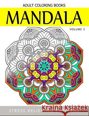 Mandala Adult Coloring Books Vol.3: Masterpiece Pattern and Design, Meditation and Creativity 2017 Terry J. Burg 9781539489078