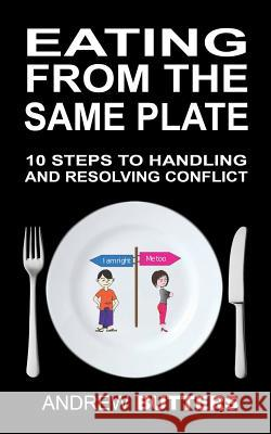 Eating from the Same Plate: 10 Steps to Handling and Resolving Conflict Andrew Butters 9781539490043