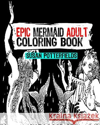 Epic Mermaid Adult Coloring Book Susan Potterfields 9781539496977