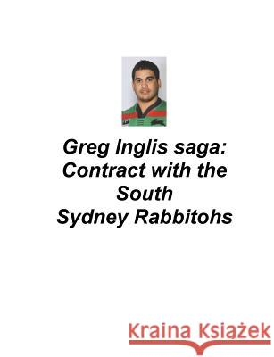 Greg Inglis Saga: Contract with the South Sydney Rabbitohs Mr Brendan Francis O'Halloran 9781539503446