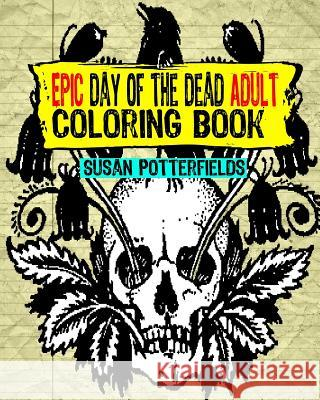 Epic Day of the Dead Adult Coloring Book Susan Potterfields 9781539503705