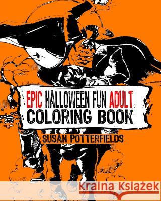 Epic Halloween Fun Adult Coloring Book Susan Potterfields 9781539504504